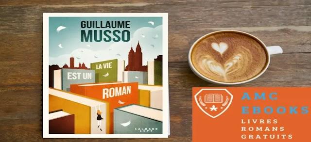 Télécharger ebook - La vie est un roman - Roman de - Guillaume Musso - Format Epub gratuit (2020)