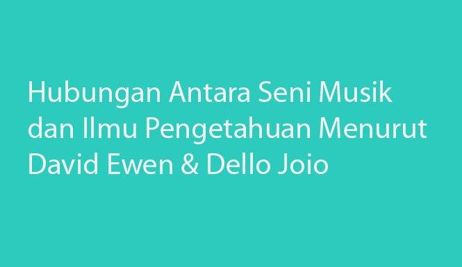 Hubungan Antara Seni Musik dan Ilmu Pengetahuan Menurut David Ewen dan Dello Joio