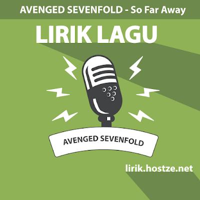 Lirik Lagu So Far Away - Avenged Sevenfold - Lirik Lagu Barat