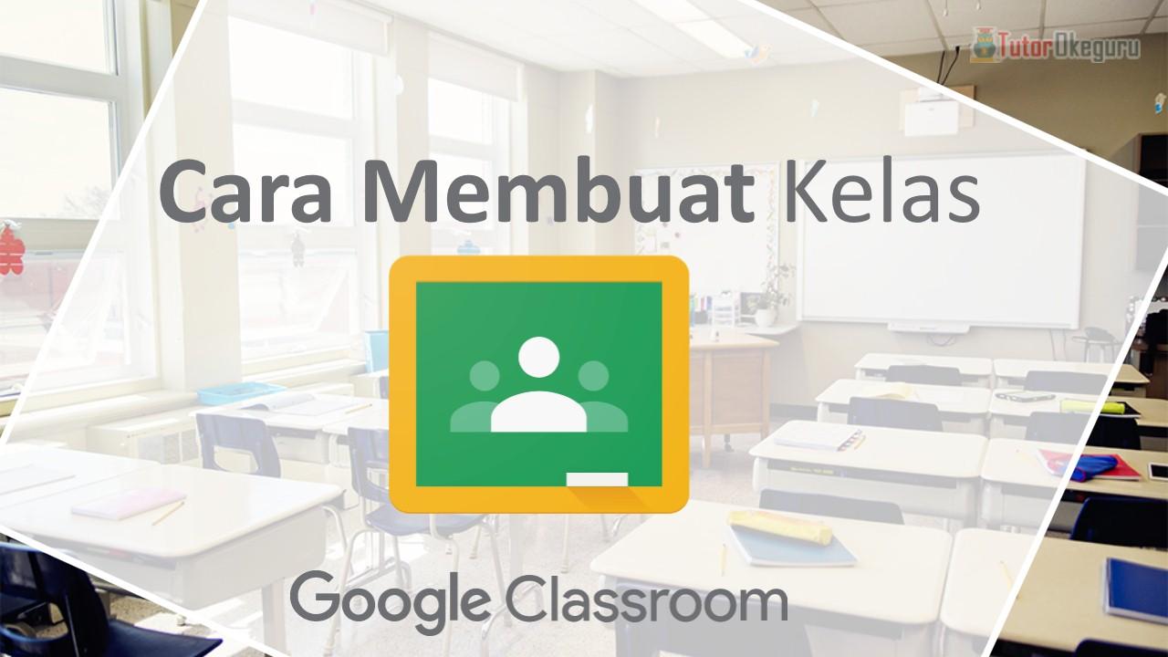 Cara Membuat Membuat Kelas Google Classroom