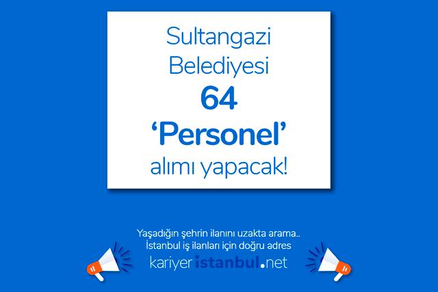Sultangazi Belediyesi 15 farklı meslek için 64 personel alımı yapacak. Sultangazi Belediyesi iş ilanları kariyeristanbul.net'te!