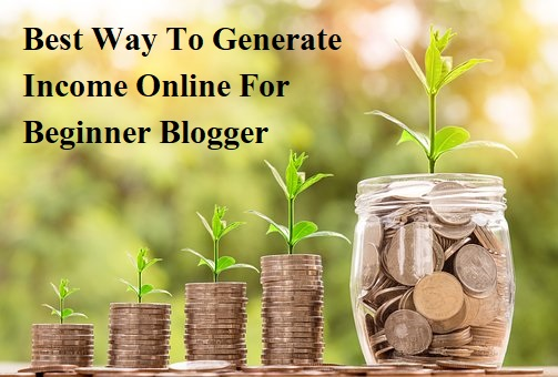 Best Way To Generate Income Online For Beginner Blogger