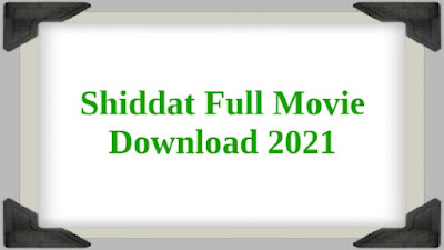 Shiddat Full Movie Download HD 480p, 720p, 1080p