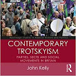 Contemporary Trotskyism: Parties, Sects and Social Movements in Britain by John Kelly, Routledge, 295pp,
