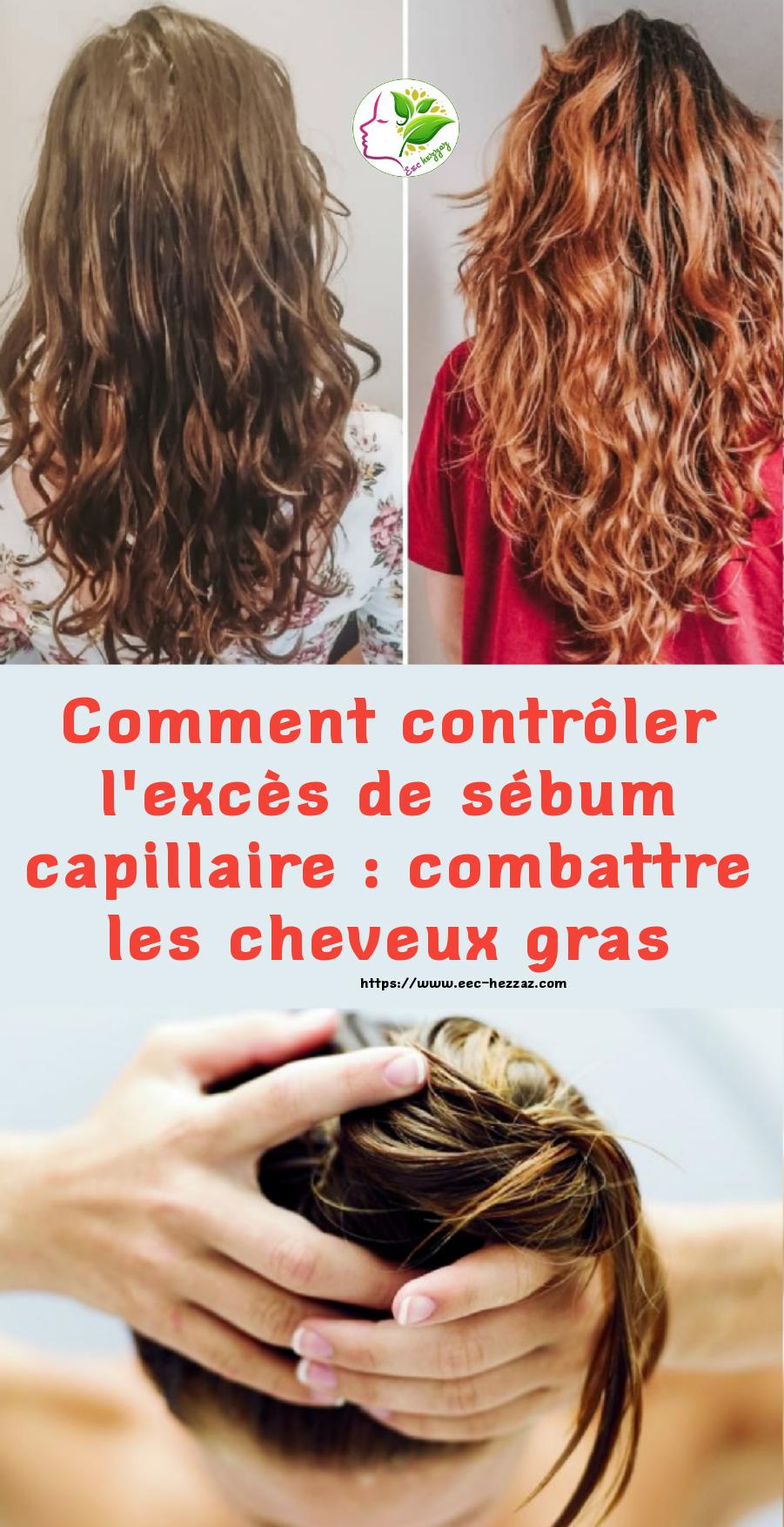 Comment contrôler l'excès de sébum capillaire : combattre les cheveux gras