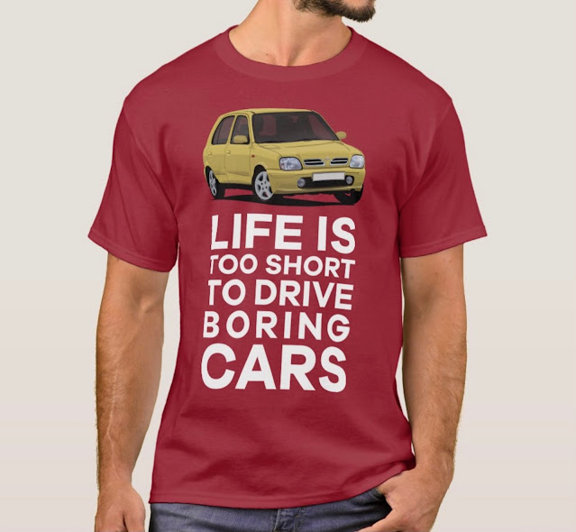 Life is too short to drive boring cars - Nissan Micra shirt