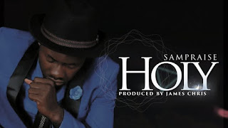 DOWNLOAD SONG: Sampraise - Holy Audio [Mp3 + Lyrics + Video]