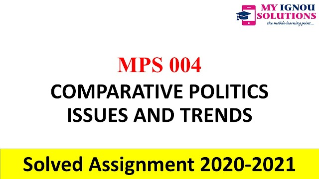 MPS 004   COMPARATIVE POLITICS ISSUES AND TRENDS Solved Assignment 2020-21