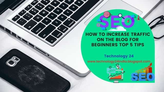 How to increase traffic on the blog for Beginners Top 5 tips