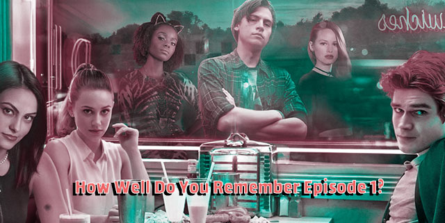 Riverdale: How Well Do You Remember First Episode? ( Quiz )