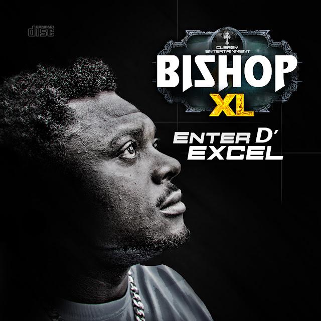 Album+Video: Bishop XL - Enter D Excel Album and Documentary @BishopXL1