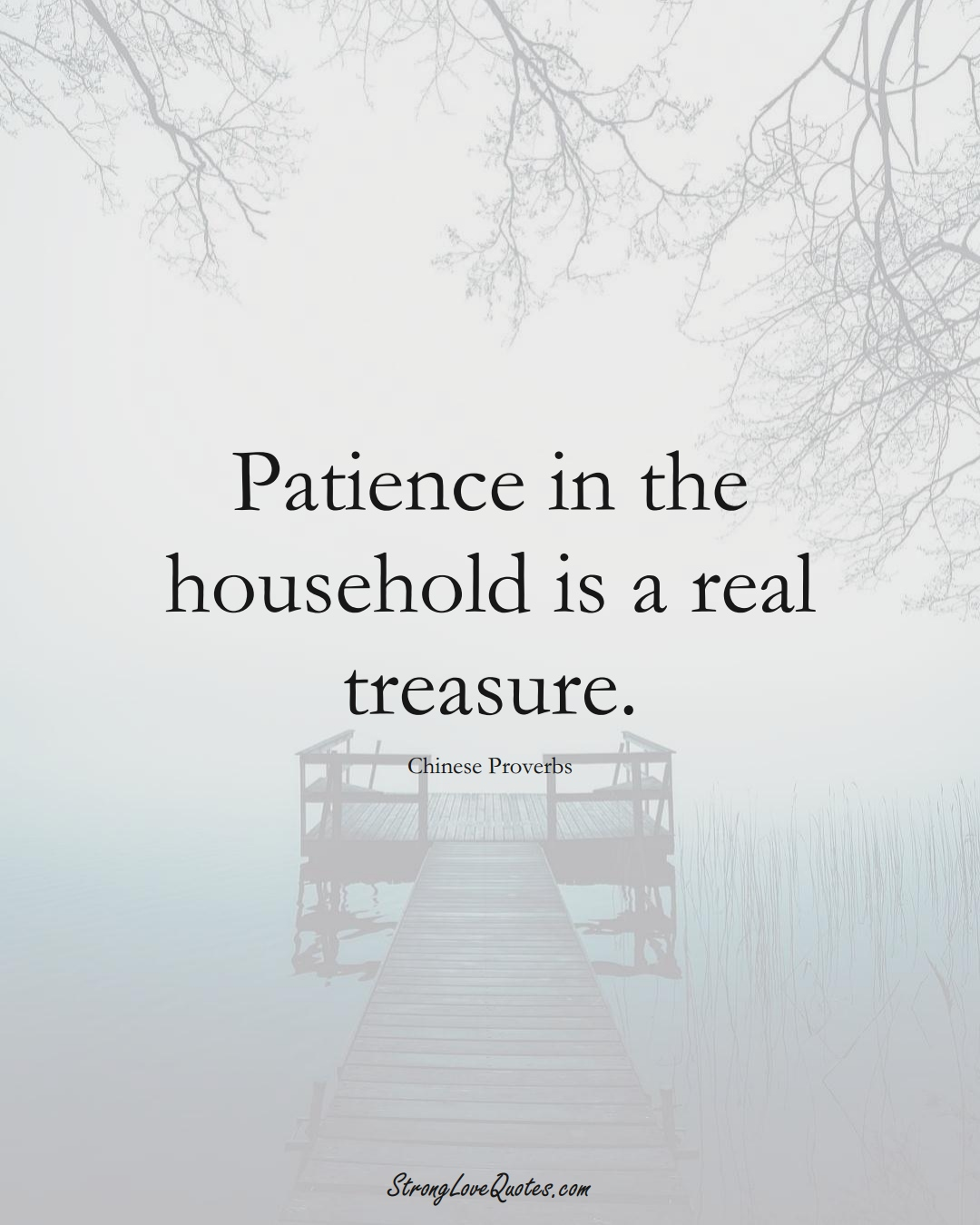 Patience in the household is a real treasure. (Chinese Sayings);  #AsianSayings