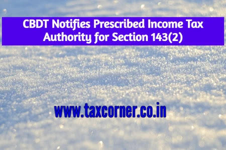 cbdt-notifies-prescribed-income-tax-authority-for-section-143-2