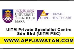 Jawatan Kosong Terkini 2017 di UiTM Private Specialist Centre Sdn Bhd (UiTM PSC) - 27 Ogos 2017