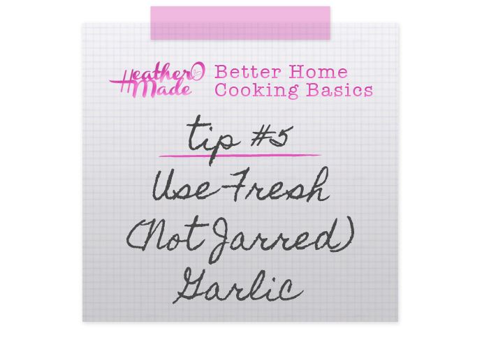 Better Home Cooking Basics: No. 5 Use Fresh  (Not Jarred) Garlic