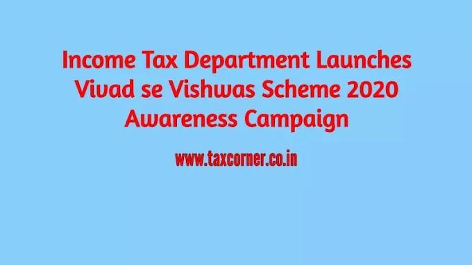 Income Tax Department Launches Vivad se Vishwas Scheme 2020 Awareness Campaign