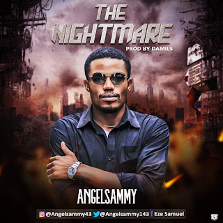 MUSIC: AngelSammy - The Nightmare (Prod. By Damils)   @fresh9jatunes