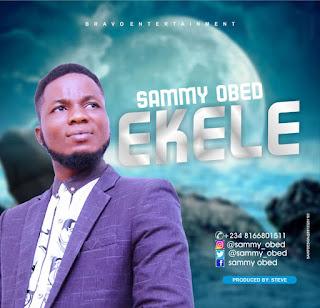 DOWNLOAD MP3: Sammy Obed - Ekele (Prod. by Steve)