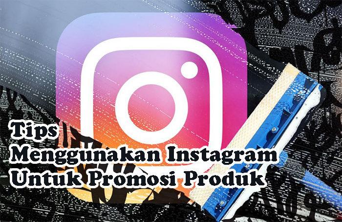 Tips Menggunakan Instagram Untuk Promosi Produk