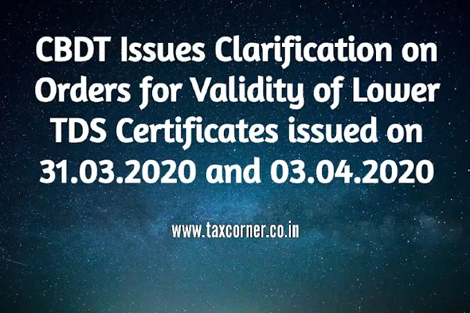 CBDT Issues Clarification on Orders for Validity of Lower TDS Certificates