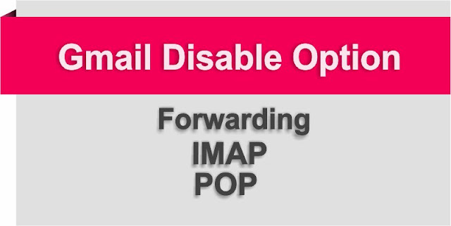 Gmail Forwarding IMAP and POP Disable options