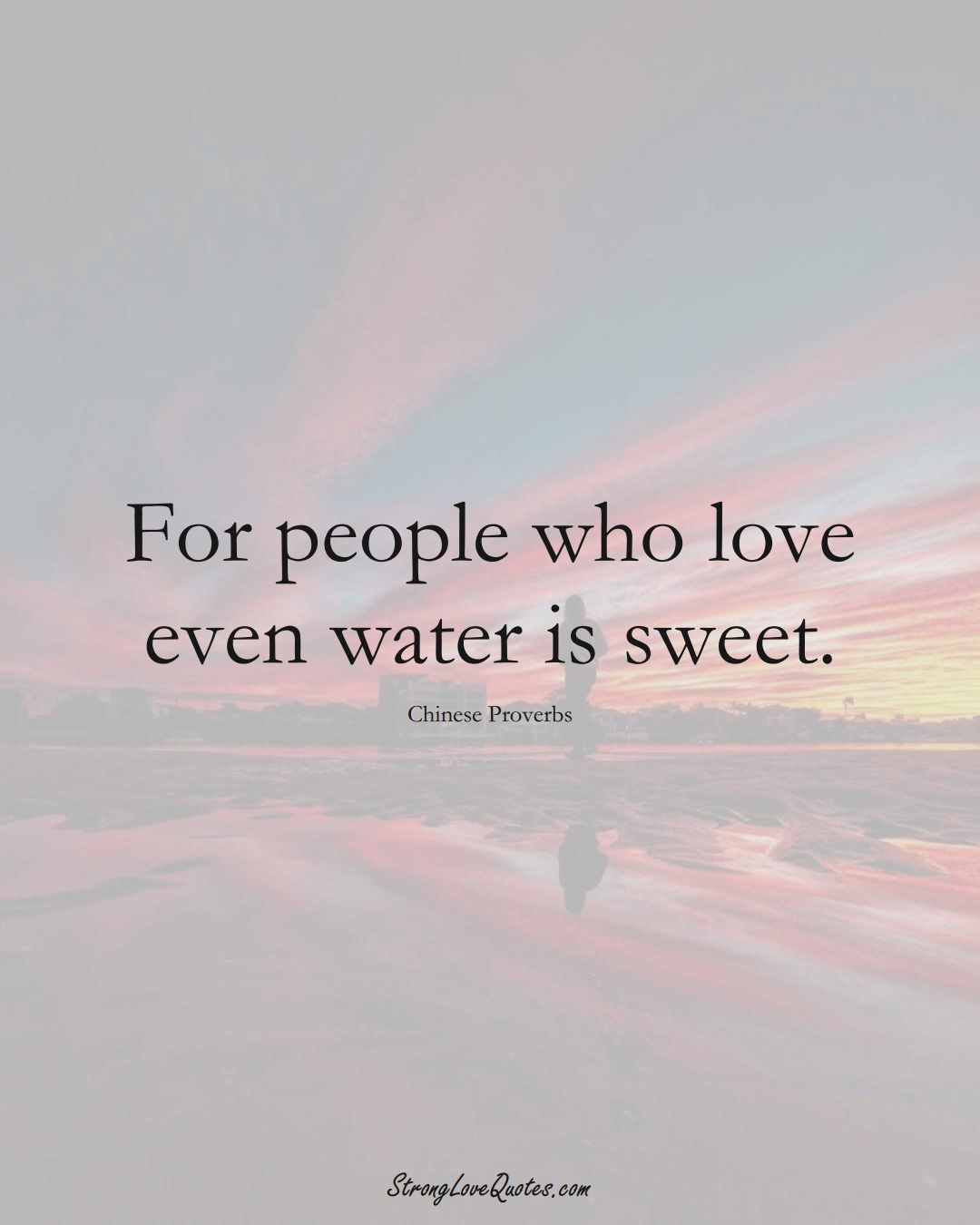 For people who love even water is sweet. (Chinese Sayings);  #AsianSayings