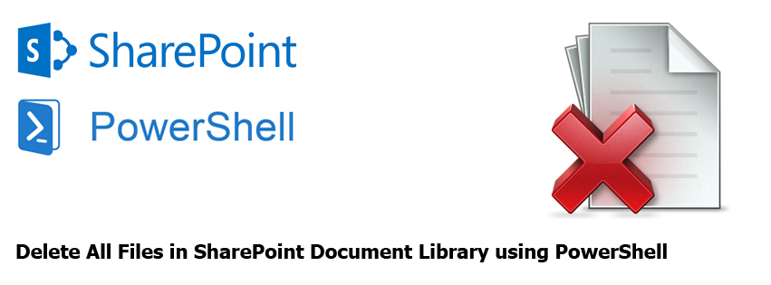Delete All Files in SharePoint Document Library using PowerShell