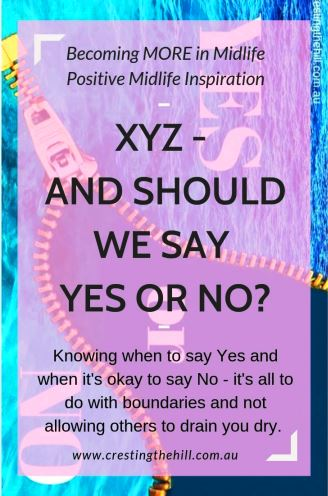 Knowing when to say Yes and when it's okay to say No - it's all to do with boundaries and not allowing others to drain you dry
