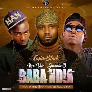 [Music] Casino black – Baba Ndia ft. Ikpa Udo & Juvenile B