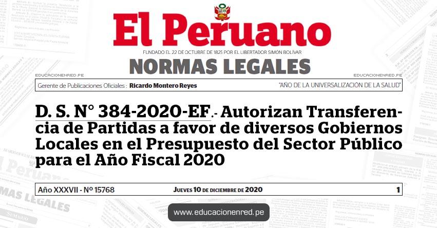 D. S. N° 384-2020-EF.- Autorizan Transferencia de Partidas a favor de diversos Gobiernos Locales en el Presupuesto del Sector Público para el Año Fiscal 2020