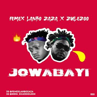 IMG 20191203 WA0041 - FEMEX ft ZULA ZOOO TITLE JOWABAYI