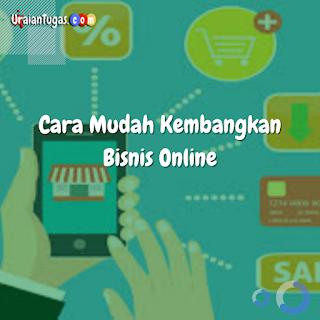 Cara Mudah Kembangkan Bisnis Online