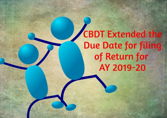 CBDT Extended the Due Date for Filing of Return for AY 2019-20