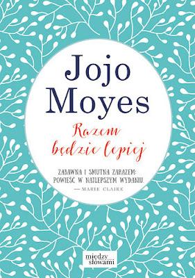 """Jojo Moyes - """"Razem będzie lepiej"""""""
