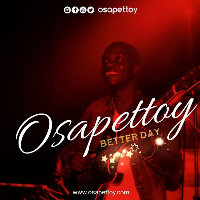 New Music: Osapettoy | Better Day [+ Lyrics Video] || @osapettoy