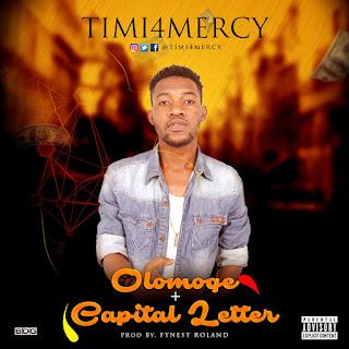 Music: TIMI4MERCY - OLOMOGE + CAPITAL LETTER @Timi4mercy