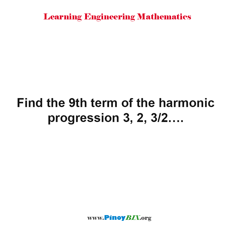 Find the 9th term of the harmonic progression 3, 2, 3/2….