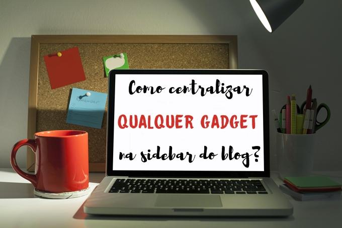 Como centralizar qualquer gadget na sidebar do blog