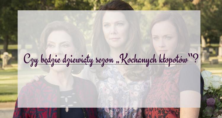 Czy będzie dziewiąty sezon Kochanych kłopotów