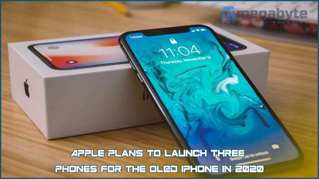 Apple plans to launch three phones for the OLED iPhone in 2020