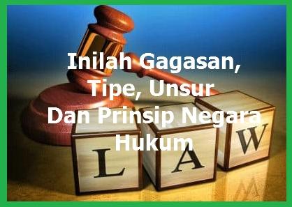 Inilah Gagasan, Tipe, Unsur Dan Prinsip Negara Hukum