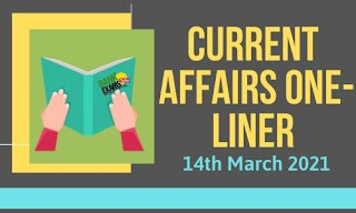 Current Affairs One-Liner: 14th March 2021