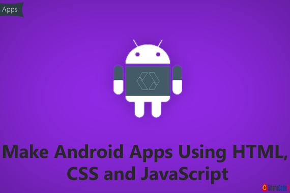 Make Android Apps Using HTML, CSS and JavaScript