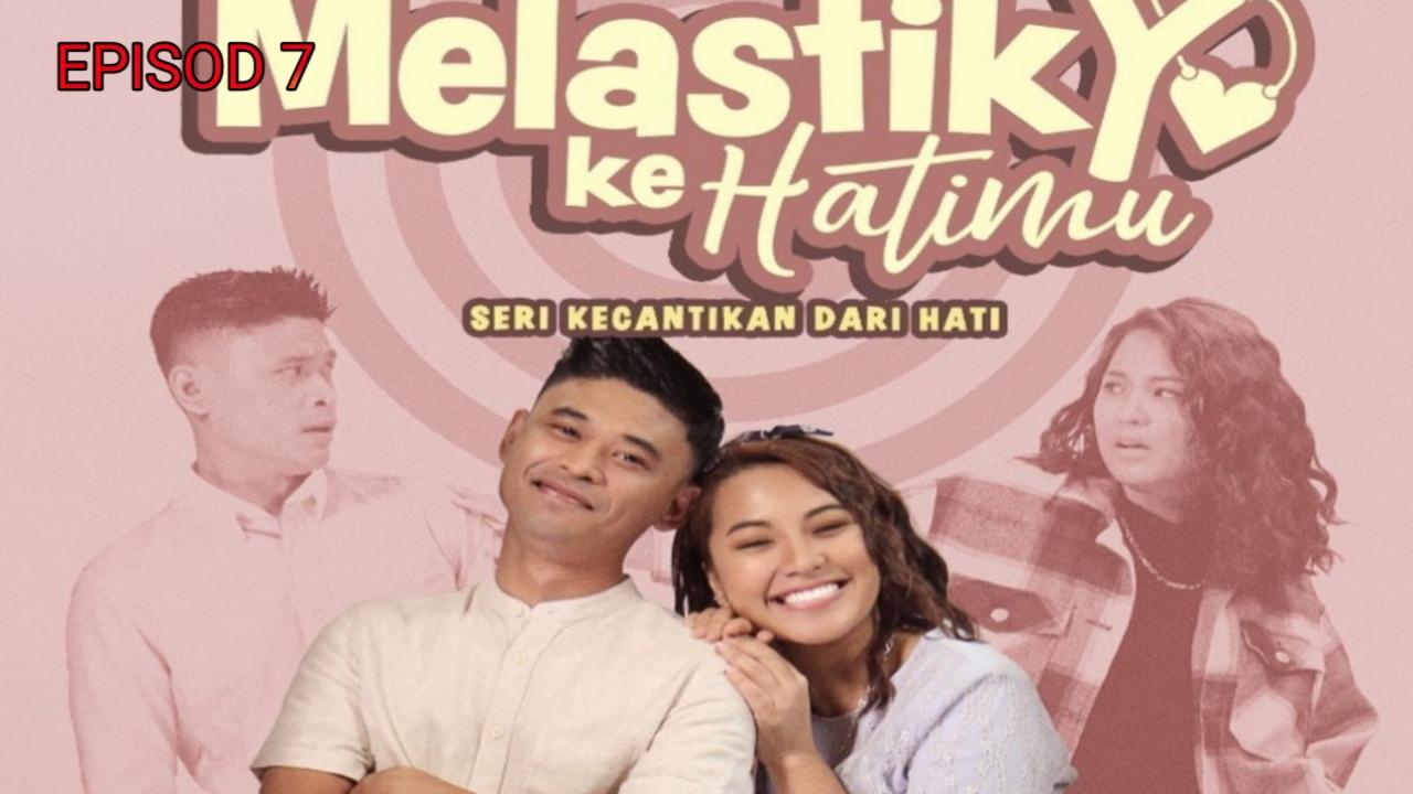 Tonton Drama Melastik Ke Hatimu Episod 7 (TV3)