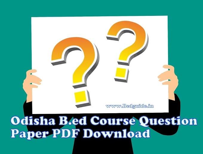 Get Free Odisha B.ed Course Question Paper Pdf Download (2017-2019)