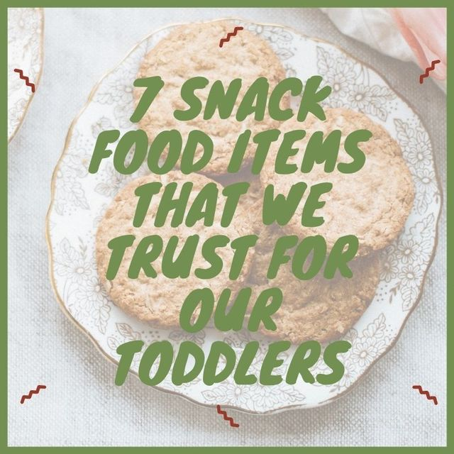 7 Snack Food Items That We trust For Our Toddlers