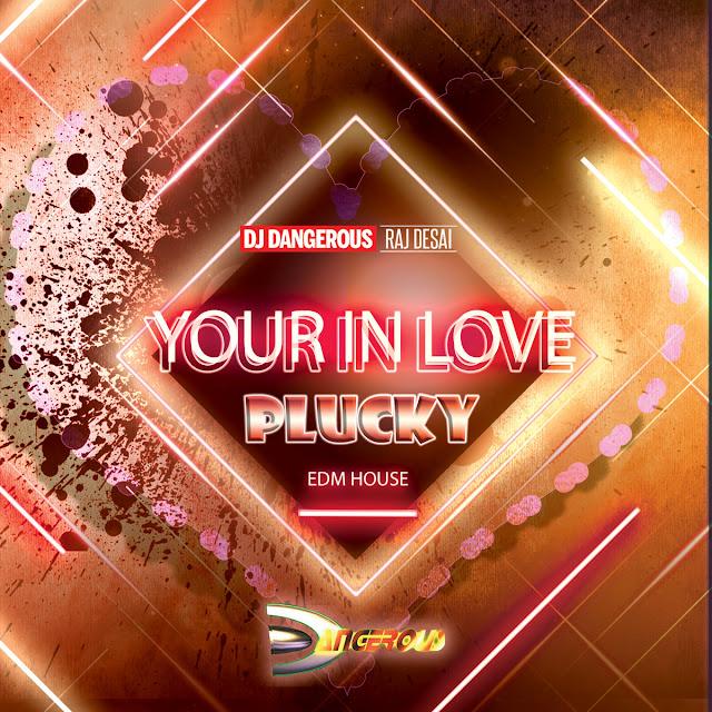 Your In Love (Plucky EDM House) - DJ Dangerous Raj Desai [April 2021]