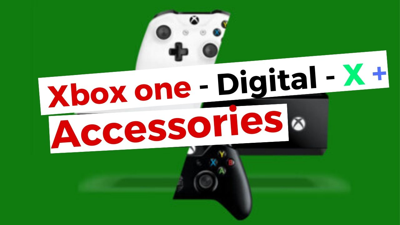 Xbox one S -  ONE X and best accessories