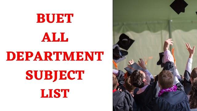 BUET All Department List - BUET All Subject List
