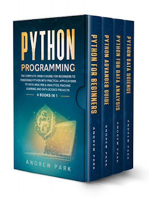 Python Programming: 4 Books in 1 - The Complete Crash Course for Beginners to Mastering Python with Practical Applications to Data Analysis & Analytics, Machine Learning and Data Science Projects